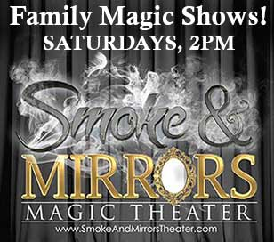 Afternoon Family Magic Shows!! All ages welcome! Shows feature the comedy and magic of; Danny Archer, Mike Miller & Mystique. A fun and amazing 60 to 70 minute show of magic and comedy geared to audiences of all ages. Featuring a number of favorite family entertainers like; Mike Miller, Danny Archer, Mystique, Ari Paul, Mike Bonacci, and many more. All shows in the one of a kind venue... The Smoke & Mirrors Magic Theater.